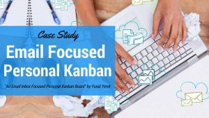 Case Study Finally – An Email Inbox Focused Personal Kanban Board